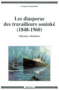 Les diasporas des travailleurs soninké : 1848-1960 : migrants volontaires