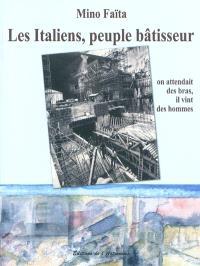 Les Italiens, peuple bâtisseur : on attendait des bras, il vint des hommes, 1860-2010