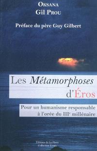 Les métamorphoses d'Eros : pour un humanisme responsable à l'orée du IIIe millénaire