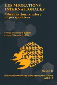 Les migrations internationales : observation, analyse et perspectives : actes du colloque de l'Aidelf, Budapest, septembre 2004