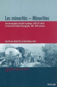 Les minorités : une démographie culturelle et politique, XVIIIe-XXe siècles = Minorities : a cultural and political demography, 18th-20th centuries