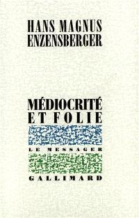 Médiocrité et folie : recueil de textes épars