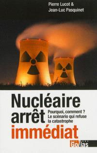 Nucléaire, arrêt immédiat : pourquoi, comment, le scénario qui refuse la catastrophe