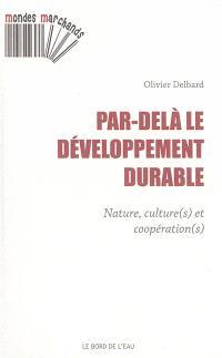 Par-delà le développement durable : nature, culture(s) et coopération(s)