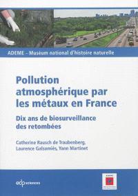 Pollution atmosphérique par les métaux en France : dix ans de biosurveillance des retombées