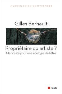 Propriétaire ou artiste ? : manifeste pour une écologie de l'être