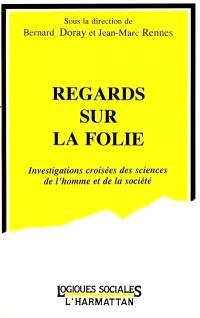 Regards sur la folie : investigations croisées des sciences de l'homme et de la société