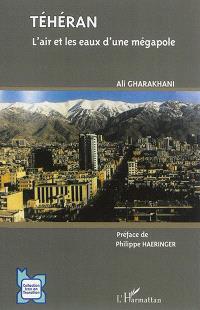 Téhéran : l'air et les eaux d'une mégapole