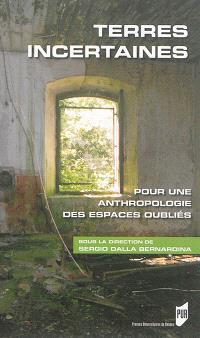 Terres incertaines : pour une anthropologie des espaces oubliés