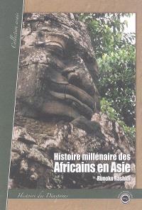 Histoire millénaire des Africains en Asie : présence africaine en Asie de l'Antiquité à nos jours : essai