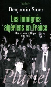 Les immigrés algériens en France : une histoire politique, 1912-1962