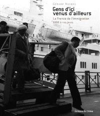 Gens d'ici venus d'ailleurs : la France de l'immigration