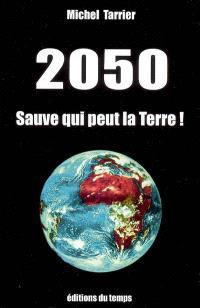 2050 : sauve qui peut la Terre !