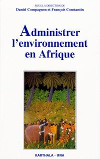 Administrer l'environnement en Afrique : gestion communautaire, conservation et développement durable
