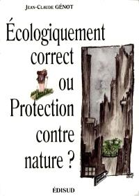 Ecologiquement correct ou protection contre nature ?