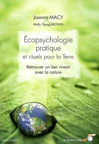 Ecopsychologie pratique et rituels pour la Terre : retrouver un lien vivant avec la nature