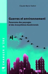 Guerres et environnement : panorama des paysages et des écosystèmes bouleversés