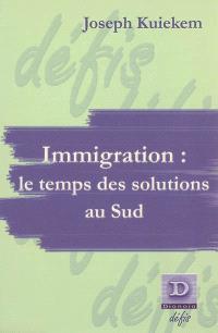 Immigration : le temps des solutions au Sud