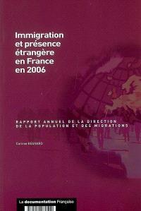 Immigration et présence étrangère en France en 2006 : rapport annuel de la Direction de la population et des migrations