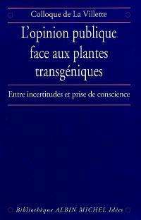 L'opinion publique face aux plantes transgéniques : entre incertitudes et prise de conscience : colloque de La Villette, 24 novembre 1998