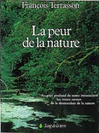 La peur de la nature : au plus profond de notre insconscient, les vraies causes de la destruction de la nature