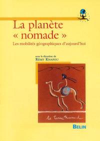 La planète nomade : les mobilités géographiques d'aujourd'hui