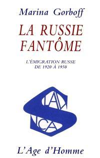 La Russie fantôme : l'émigration russe de 1920 à 1950