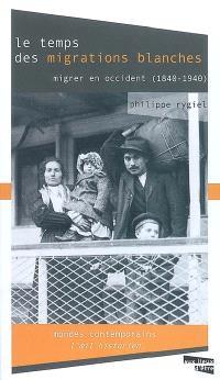 Le temps des migrations blanches : migrer en Occident, 1840-1940