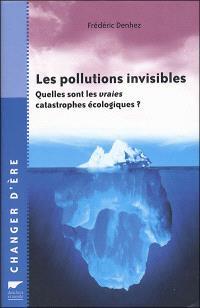 Les pollutions invisibles : quelles sont les vraies catastrophes écologiques ?