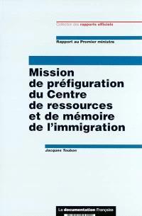Rapport au Premier ministre : mission de préfiguration du Centre de ressources et de mémoire de l'immigration