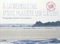 A la rencontre d'une planète qui change : témoignages, constats et initiatives
