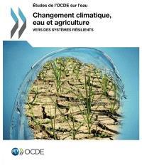 Changement climatique, eau et agriculture : vers des systèmes résilients