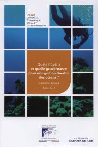 Quels moyens et quelle gouvernance pour une gestion durable des océans ? : mandature 2010-2015, séance du 9 juillet 2013