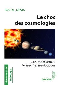 Le choc des cosmologies : 2.500 ans d'histoire : perspectives théologiques