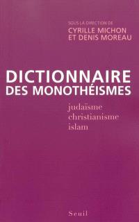 Dictionnaire des monothéismes : judaïsme, christianisme, islam