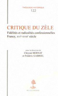 Critique du zèle : fidélités et radicalités confessionnelles : France, XVIe-XVIIIe siècle