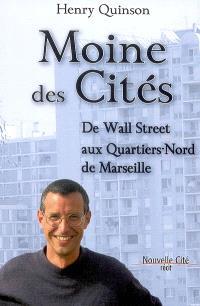 Moine des cités : de Wall Street aux quartiers-Nord de Marseille : récit
