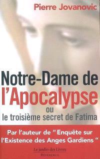 Notre-Dame de l'Apocalypse ou Le troisième secret de Fatima
