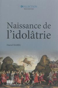 Naissance de l'idolâtrie : image, identité, religion