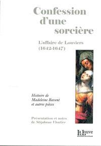 Confession d'une sorcière : l'affaire de Louviers (1642-1647) : histoire de Madeleine Bavent et autres pièces