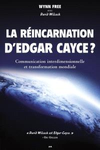 La réincarnation d'Edgar Cayce ?  : communication interdimensionnelle et transformation mondiale