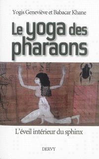 Le yoga des pharaons : l'éveil intérieur du sphinx