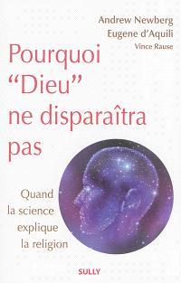 Pourquoi Dieu ne disparaîtra pas : quand la science explique la religion