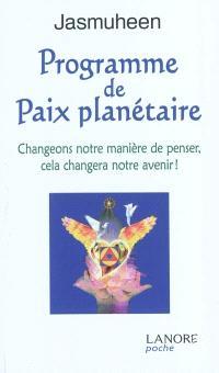 Programme de paix planétaire : changeons notre manière de penser, cela changera notre avenir !