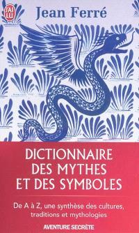 Dictionnaire des mythes et des symboles : de A à Z, une synthèse des cultures, traditions et mythologies