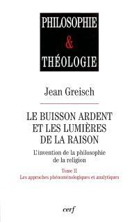Le buisson ardent et les lumières de la raison : l'invention de la philosophie de la religion. Volume 2, Les approches phénoménologiques et analytiques