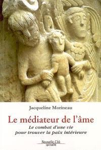 Le médiateur de l'âme : le combat d'une vie pour trouver la paix intérieure