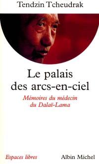 Le palais des arcs-en-ciel : les mémoires du médecin du dalaï-lama