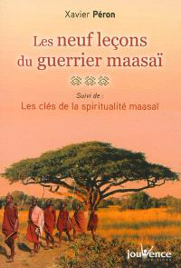 Les neuf leçons du guerrier maasaï; Suivi de Les clés de la spiritualité maasaï