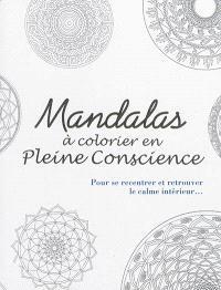 Mandalas à colorier en pleine conscience : pour se recentrer et retrouver le calme intérieur...
